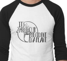 It's 2040, our president is a plant! Men's Baseball ¾ T-Shirt