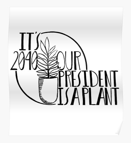 It's 2040, our president is a plant! Poster
