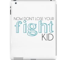 Dont lose your fight kid iPad Case/Skin