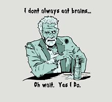I Don't Always Eat Brains Unisex T-Shirt