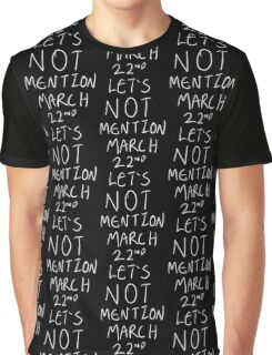 Lets Not Mention March 22nd (White) Graphic T-Shirt