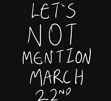 Lets Not Mention March 22nd (White) Unisex T-Shirt
