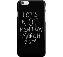 Lets Not Mention March 22nd (White) iPhone Case/Skin