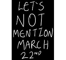 Lets Not Mention March 22nd (White) Photographic Print