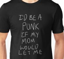 I'd Be A Punk If My Mom Would Let Me (White) Unisex T-Shirt