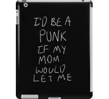 I'd Be A Punk If My Mom Would Let Me (White) iPad Case/Skin