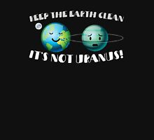 Keep the Earth Clean It's Not Uranus Earth Day Unisex T-Shirt