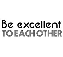 Bill & Ted - Be Excellent to Each Other Photographic Print