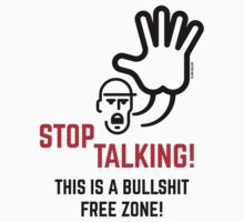Stop Talking! This Is A Bullshit Free Zone! by MrFaulbaum
