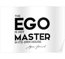 the ego is not master in its own house - sigmund freud Poster