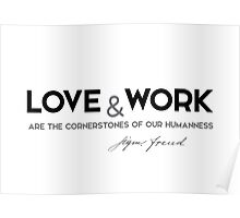 love and work are the cornerstones of our humanness - sigmund freud Poster