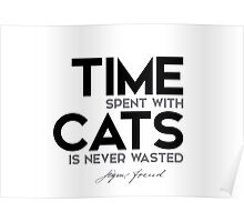 time spent with cats is never wasted - sigmund freud Poster
