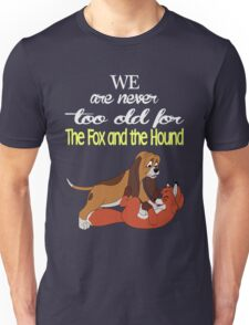 We Are Never Too Old For The Fox And The Hound T-shirts T-Shirt