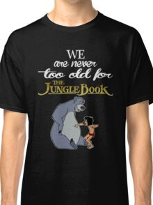 We Are Never Too Old For The Jungle Book T-shirts Classic T-Shirt
