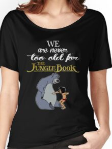 We Are Never Too Old For The Jungle Book T-shirts Women's Relaxed Fit T-Shirt
