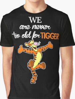 We Are Never Too Old For Tigger T-shirts Graphic T-Shirt