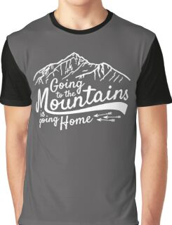 Going to the Mountains is going home Graphic T-Shirt