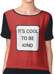 IT'S COOL TO BE KIND Chiffon Top