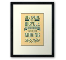 Life is Like Riding a Bicycle - Motivational Biking Cycling T shirt Framed Print