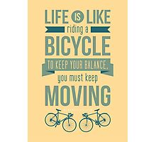 Life is Like Riding a Bicycle - Motivational Biking Cycling T shirt Photographic Print