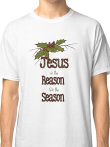Jesus is the Reason for the Season, Christmas, Holly and Berries Classic T-Shirt