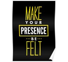Make Your Presence Be Felt - Be Motivated Graphic T shirt for Men and Women Poster