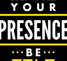 Make Your Presence Be Felt - Be Motivated Graphic T shirt for Men and Women Sticker