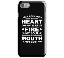 I was born with my heart on my sleeve a fire in my soul and a mouth i can not control iPhone Case/Skin