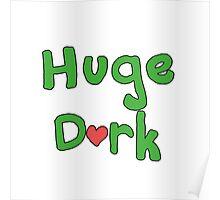 Huge D<3rk Poster