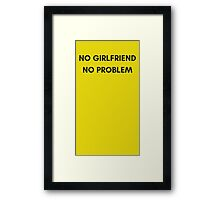 No girlfriend, No problem Framed Print