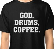 God, Drums, Coffee - Christian Drummer Musician T Shirt Classic T-Shirt