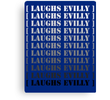 [ Laughs Evilly ] Canvas Print