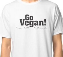 Go Vegan, For Your Health, For The Animals - T Shirt Classic T-Shirt