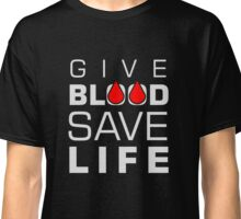 Give Blood - Save Life - Donor T Shirt Classic T-Shirt