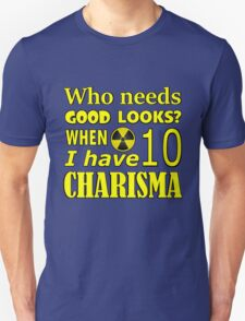 Who needs good looks when I have high charisma? Unisex T-Shirt