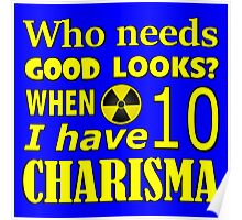 Who needs good looks when I have high charisma? Poster