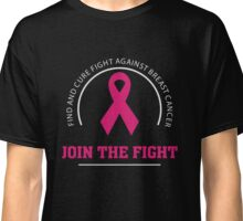 Fight Cure Breast Cancer Awareness - Join The Fight T Shirt Classic T-Shirt