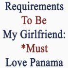 Requirements To Be My Girlfriend: *Must Love Panama  by supernova23