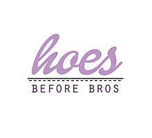 Hoes Before Bros Photographic Print