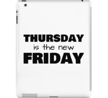 Thursday is the new Friday - Black Text iPad Case/Skin