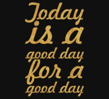 Today is a good day... Inspirational Quote One Piece - Short Sleeve