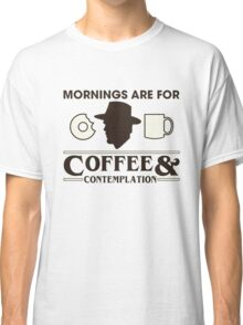 Top Seller - Stranger Things: Mornings are for Coffee and Contemplation (version one) Classic T-Shirt
