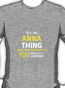 It's An ANNA thing, you wouldn't understand !! T-Shirt