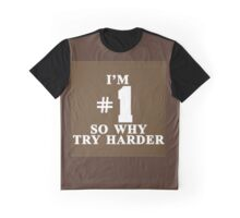 IM #1 SO WHY TRY HARDER Graphic T-Shirt