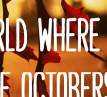 A World Where There Are Octobers Version 2 Sticker