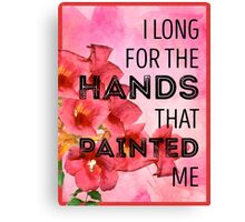 I Long for the Hands that Painted Me Canvas Print