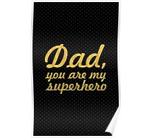 Dad, you are my superhero... Dad Quote Poster