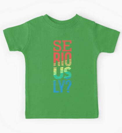 Seriously? - Funny Graphic T shirt for Men and Women Kids Tee
