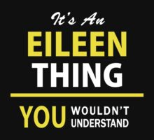 It's An EILEEN thing, you wouldn't understand !! by satro