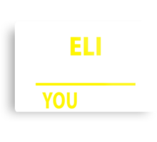 It's An ELI thing, you wouldn't understand !! Metal Print